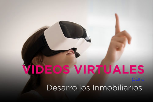videos virtuales para desarrollos inmobiliarios