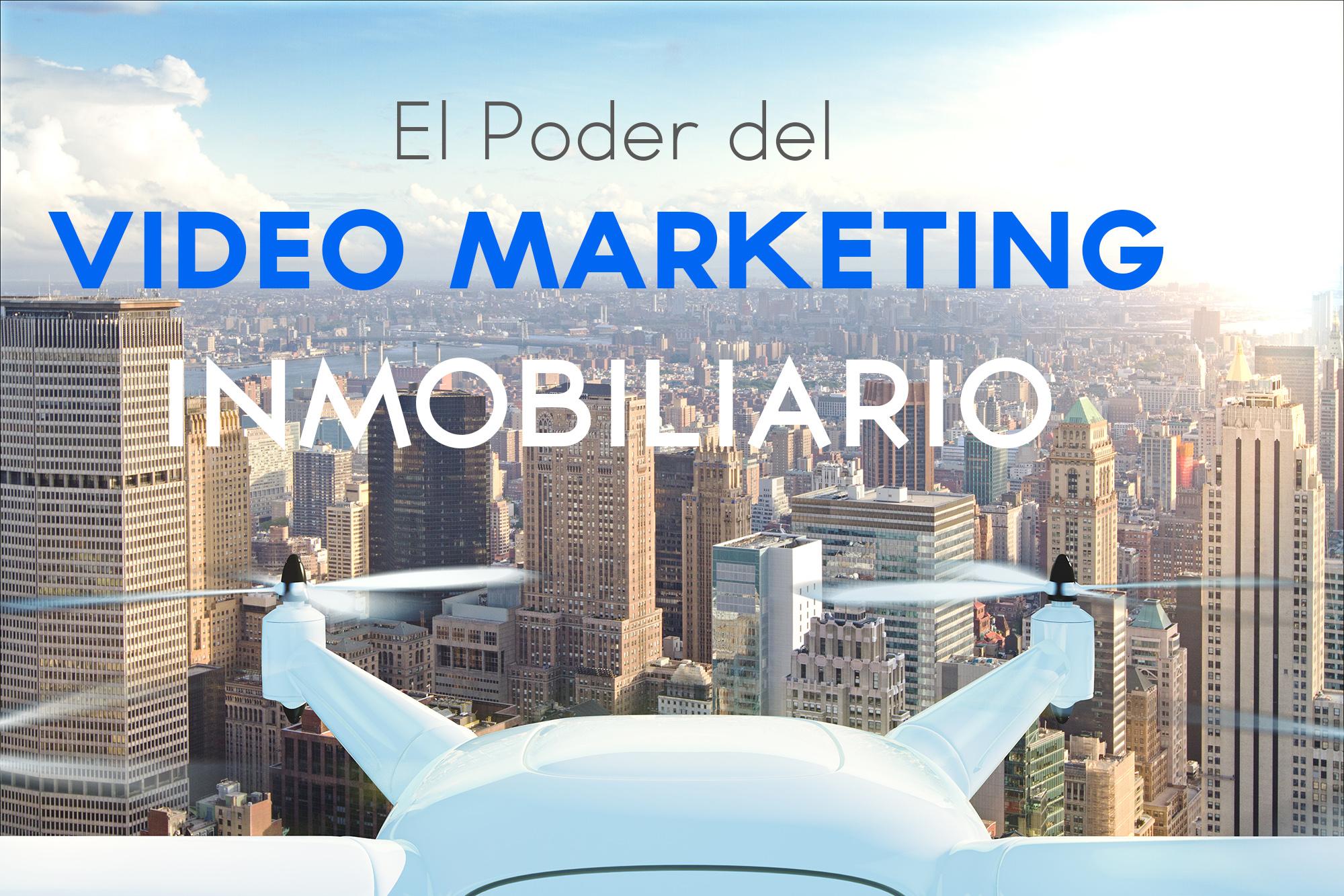 el poder del video marketing inmobiliario